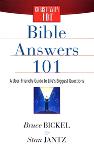 Bible Answers 101: A User-Friendly Guide to Life's Biggest Questions  -     By: Bruce Bickel, Stan Jantz
