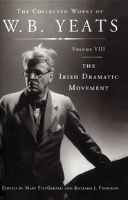The Collected Works of W.B. Yeats Volume VIII: The Irish Dramatic Movement - eBook  -     By: W.B. Yeats