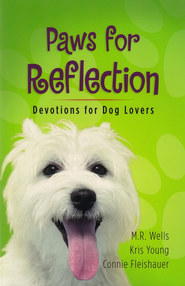 Paws For Reflection: Devotions for Dog Lovers   -     By: M.R. Wells, Kris Young, Connie Fleishauer