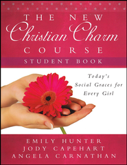 The New Christian Charm Course, Student Edition   -     By: Emily Hunter, Jody Capehart, Angela Carnathan