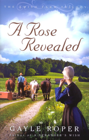 A Rose Revealed, Amish Farm Trilogy Series #3   -              By: Gayle Roper