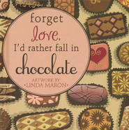 Forget Love, I'd Rather Fall in Chocolate  -              By: Linda Maron