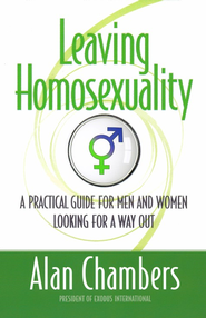 Leaving Homosexuality: Practical Steps for Walking Away From The Gay Lifestyle  -     By: Alan Chambers