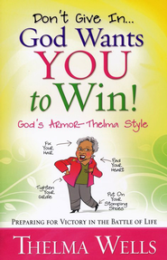 Don't Give In: God Wants You to Win! Preparing for Victory in the Battle of Life  -     By: Thelma Wells