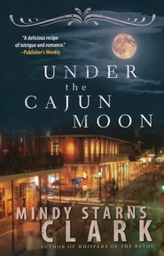 Under the Cajun Moon   -     By: Mindy Starns Clark