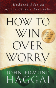 How to Win over Worry: Positive Steps to Anxiety-Free Living, Updated Edition of the Classic Bestseller  -              By: John Edmund Haggai