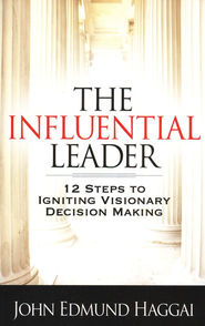 The Influential Leader: 12 Steps to Igniting Visionary Decision Making   -     By: John Edmund Haggai