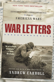 War Letters: Extraordinary Correspondence from American Wars - eBook  -     By: Andrew Carroll
