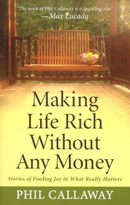 Making Life Rich Without Any Money: Stories of Finding Joy in What Really Matters  -              By: Phil Callway