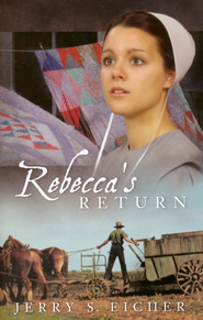 Rebecca's Return, Rebecca Series #2  -              By: Jerry S. Eicher