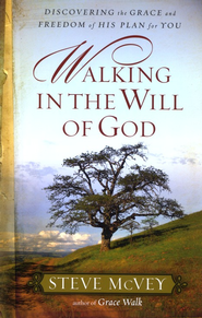 Walking in the Will of God: Discovering the Grace and Freedom of His Plan for You  -     By: Steve McVey