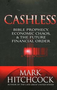 Cashless: Bible Prophecy, Economic Chaos & the  Future Financial Order  -     By: Mark Hitchcock