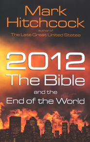 2012, the Bible, and the End of the World   -     By: Mark Hitchcock