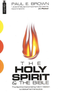 The Holy Spirit & the Bible: The Spirit's Interpreting to Biblical Hermeneutics  -              By: Paul E. Brown