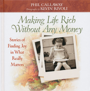 Making Life Rich Without Any Money: Stories of Finding Joy in What Really Matters, Gift Edition  -     By: Phil Callaway, Kevin Rivoli