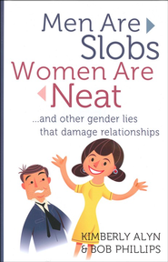 Men Are Slobs, Women Are Neat: And Other Gender Lies That Damage Relationships  -     By: Kimberly Alyn, Bob Phillips