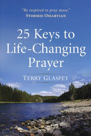 25 Keys to Life-Changing Prayer  -     By: Terry Glaspey