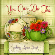 You Can Do Tea  -     By: Sandy Lynam Clough