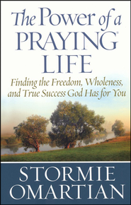 The Power of a Praying Life   -              By: Stormie Omartian