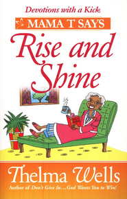 Devotions with a Kick: Mama T Says: Rise and Shine Stories to Brighten Your Day  -              By: Thelma Wells