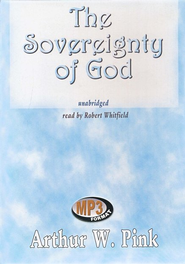 The Sovereignty of God                       - Audiobook on MP3 CD-ROM  -              By: Arthur W. Pink