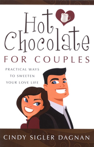 Hot Chocolate for Couples: Practical Ways to Sweeten Your Love Life  -     By: Cindy Sigler Dagnan