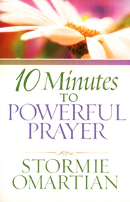 10 Minutes to Powerful Prayer  -     By: Stormie Omartian