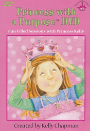 Princess with a Purpose &#153 Curriculum DVD  -     By: Kelly Chapman, Tammie Lyon