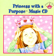Princess with a Purpose &#153 Music CD  -     By: Kelly Chapman, Tammie Lyon