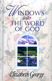 Windows into the Word of God   -              By: Elizabeth George