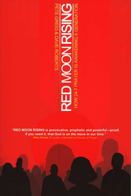 Red Moon Rising: How 24-7 Prayer Is Awakening a Generation  -              By: Pete Greig, Dave Roberts