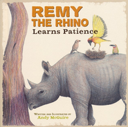 Remy the Rhino Learns Patience  -              By: Andy McGuire