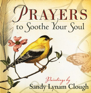 Prayers to Soothe Your Soul  -     By: Sandy Lynam Clough