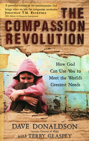 Compassion Revolution: How God Can Use You to Meet the World's Greatest Needs  -              By: Dave Donaldson