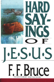 The Hard Sayings of Jesus   -              By: F.F. Bruce