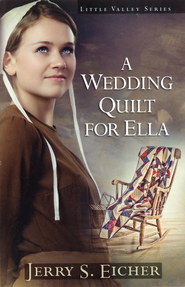 A Wedding Quilt for Ella, Little Valley Series #1   -              By: Jerry S. Eicher