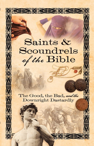 Saints & Scoundrels of the Bible: The Good, the Bad, and the Downright Dastardly - eBook  -