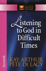 Listening to God in Difficult Times  -     By: Kay Arthur, Pete De Lacy