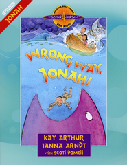 Wrong Way, Jonah!  -     By: Kay Arthur, Janna Arndt