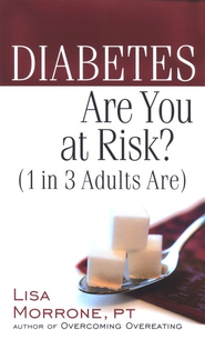 Diabetes: Are You at Risk?   -     By: Lisa Morrone