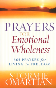 Prayers for Emotional Wholeness: 365 Prayers for Living in Freedom  -              By: Stormie Omartian