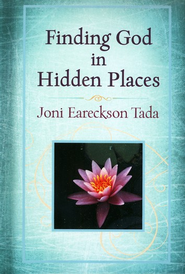 Finding God in Hidden Places  -     By: Joni Eareckson Tada