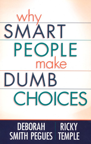 Why Smart People Make Dumb Choices  -     By: Deborah Pegues Smith, Ricky Temple