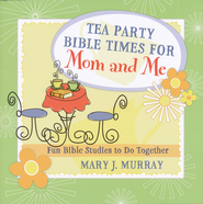 Tea Party Bible Times for Mom and Me   -              By: Mary J. Murray
