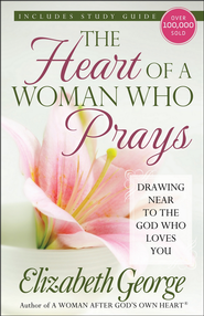 The Heart of a Woman Who Prays  -              By: Elizabeth George