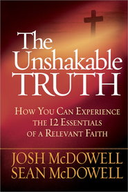 The Unshakable Truth  -     By: Josh McDowell, Sean McDowell