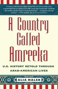 A Country Called Amreeka: Arab Roots, American Stories - eBook  -     By: Alia Malek