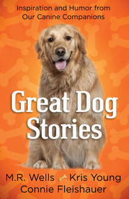 Great Dog Stories  -              By: M.R. Wells, Kris Young, Connie Fleishauer