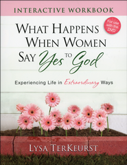 What Happens When Women Say Yes to God Interactive Workbook: Experiencing Life in Extraordinary Ways - Slightly Imperfect  -     By: Lysa TerKeurst