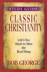 Classic Christianity Study Guide  -     By: Bob George